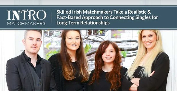 Intro Irish Matchmakers Take A Fact Based Approach To Connecting Singles