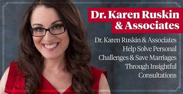 Dr Karen Ruskin Helps Clients Solve Personal Challenges And Save Their Marriages