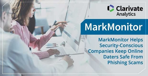 Mark Monitor Helps Companies Keep Daters Safe From Phishing Scams