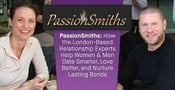 PassionSmiths: How the London-Based Relationship Experts Help Women & Men Date Smarter, Love Better, and Nurture Lasting Bonds