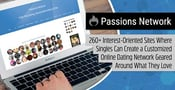Passions Network: 260+ Interest-Specific Sites Where Singles Can Create a Customized Online Dating Network Based on What They Love