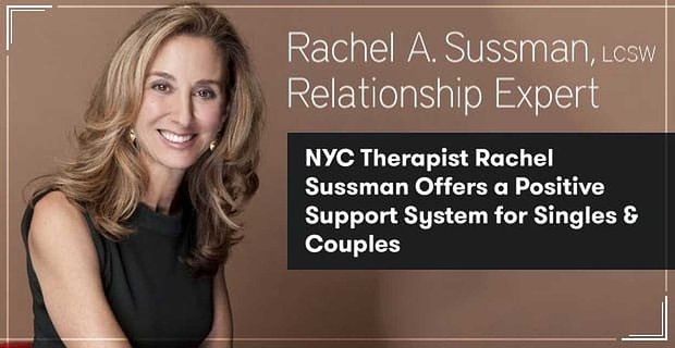 Nyc Therapist Rachel Sussman Offers A Positive Support System For Singles And Couples