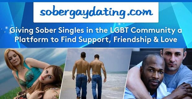 SoberGayDating: Giving Sober Singles in the LGBT Community a Platform to Find Support, Friendship & Love