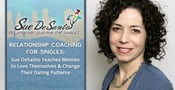 Relationship Coaching For Singles: Sue DeSanto Teaches Women to Love Themselves & Change Their Dating Patterns