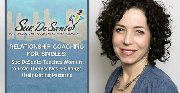 Sue Desanto Teaches Women To Love Themselves And Change Dating Patterns