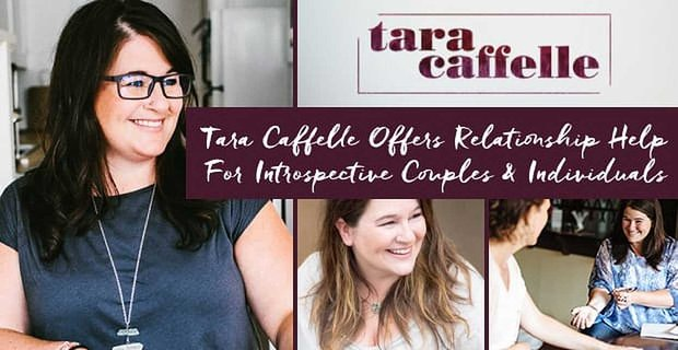 Grief Coach Tara Caffelle Offers Relationship Help For Introspective Couples And Individuals