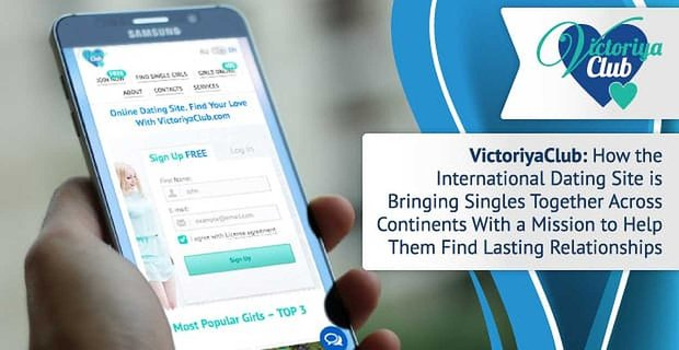 VictoriyaClub: How the International Dating Site is Bringing Singles Together Across Continents With a Mission to Help Them Find Lasting Relationships