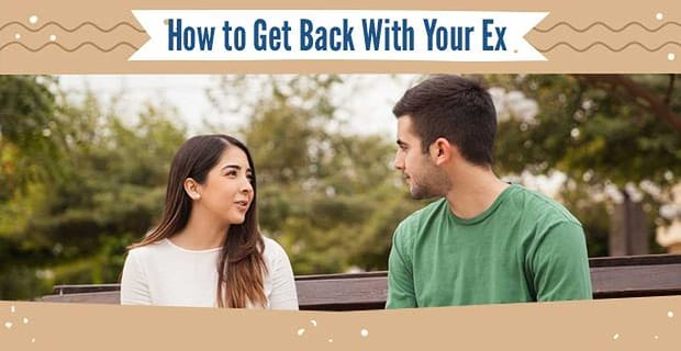 How To Get Back With Your Ex