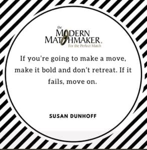 A quote by Susan Dunhoff, Founder of the Modern Matchmaker