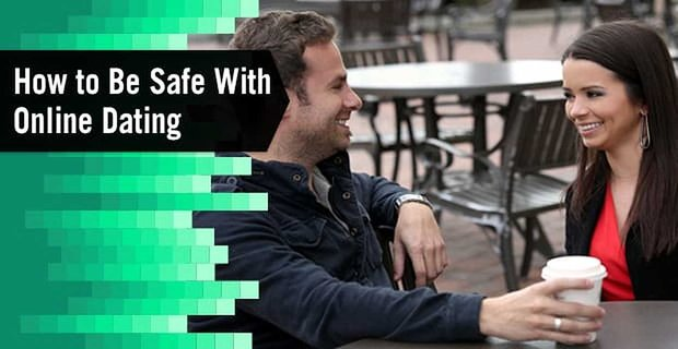 How to Be Safe With Online Dating (9 Tips for Avoiding Scams)