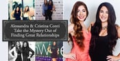 Celebrity Matchmakers & Dating Experts Alessandra & Cristina Conti Help Modern Daters Take the Mystery Out of Finding Great Relationships