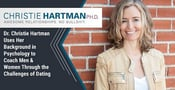 Dr. Christie Hartman Uses Her Background in Psychology to Coach Men & Women Through the Challenges of Dating