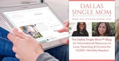 The Dallas Single Mom™ Blog — An Informational Resource on Love, Parenting & Divorce for 14,000+ Monthly Readers