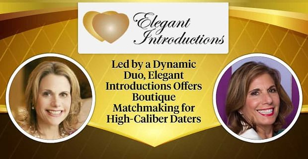 Elegant Introductions Offers Boutique Matchmaking For High Caliber Daters
