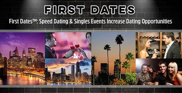 Since 2007, First Dates™ Has Organized Speed Dating & Singles Events to Increase Dating Opportunities