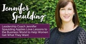 Leadership Coach Jennifer Spaulding Applies Love Lessons to the Business World to Help Women Get What They Want