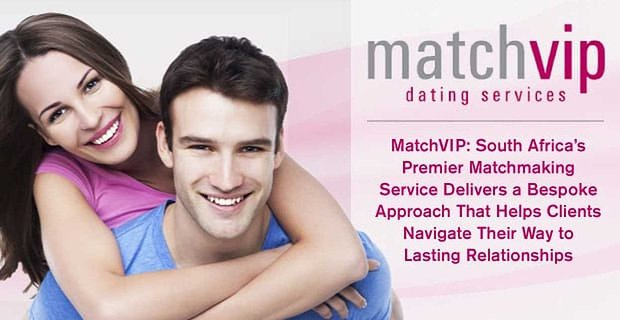 Matchvip Helps South African Singles Find Love