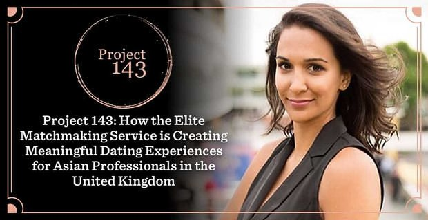 Project 143 Provides Elite Matchmaking For Asian Professionals In The Uk