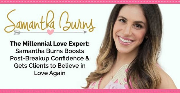 Millennial Love Expert Samantha Burns Gets Clients To Believe In Love Again