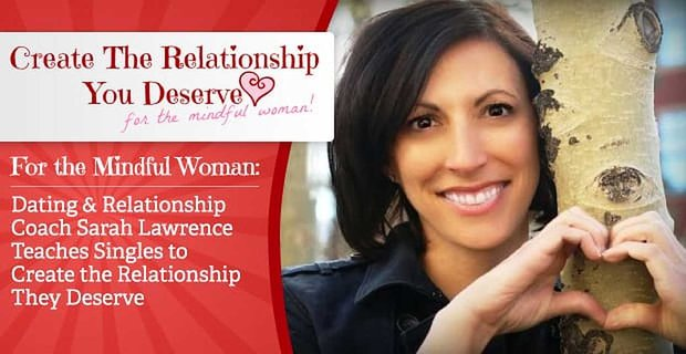 Relationship Coach Sarah Lawrence Teaches Mindful Singles To Create The Relationship They Deserve