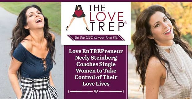 Love Entrepreneur Neely Steinberg Coaches Single Women Take Control Love Lives