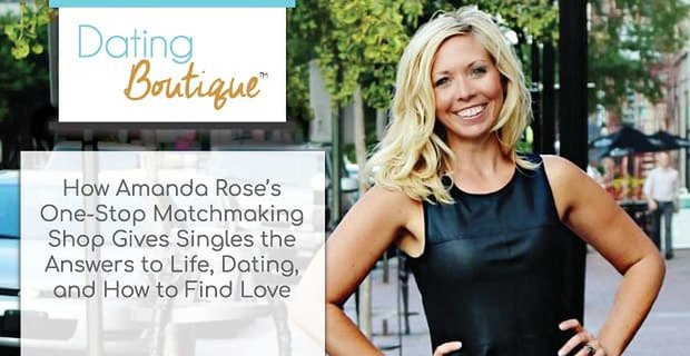 Dating Boutique Provides A One Stop Matchmaking Shop To Help Singles Find Love