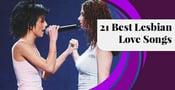 21 Best Lesbian Love Songs (2021)