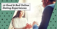 12 Good & Bad Online Dating Experiences
