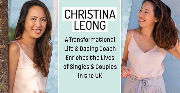 Christina Leong: A Transformational Life & Dating Coach Enriches the Lives of Singles & Couples in the UK