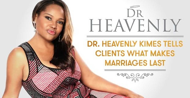 Certified Relationship Coach Dr Heavenly Kimes Teaches How To Make Marriages Last
