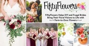 FiftyFlowers Helps DIY and Frugal Brides Bring Their Floral Visions to Life with Farm-to-Door Flowers