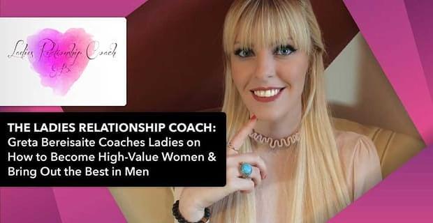 The Ladies Relationship Coach Greta Bereisaite Works With High Value Women