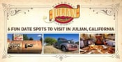 6 Fun Date Spots to Visit on Your Next Romantic Getaway in Julian, California