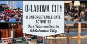 8 Unforgettable Date Activities For Romantics in Oklahoma City
