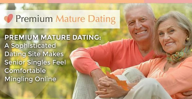 Premium Mature Dating A Sophisticated Dating Site Makes Seniors Feel Comfortable Online