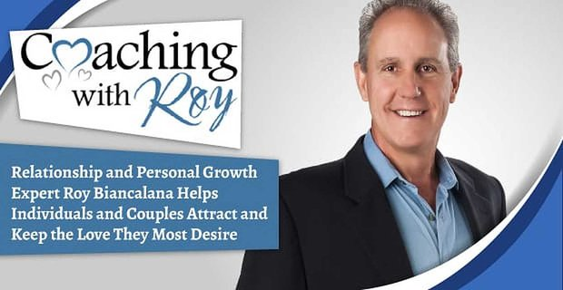 Relationship and Personal Growth Expert Roy Biancalana Helps Individuals and Couples Attract and Keep the Love They Most Desire