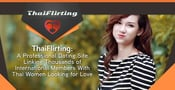 ThaiFlirting: A Professional Dating Site Linking Thousands of International Members With Thai Women Looking for Love