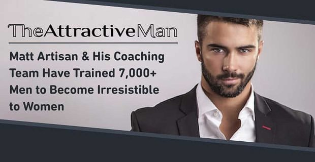 The Attractive Man™ — Matt Artisan & His Coaching Team Have Trained 7,000+ Men to Become Irresistible to Women