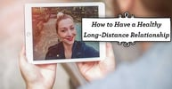 How to Have a Healthy Long-Distance Relationship