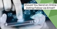 Should You Send an Online Dating Follow-Up Email?