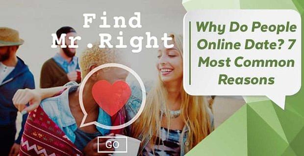 Why Do People Online Date? 7 Most Common Reasons