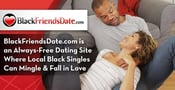 BlackFriendsDate.com is an Always-Free Dating Site Where Local Black Singles Can Mingle & Fall in Love