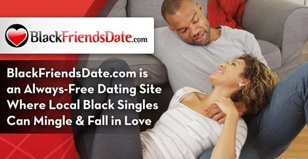 Black Friends Date An Always Free Dating Site Where Black Singles Mingle