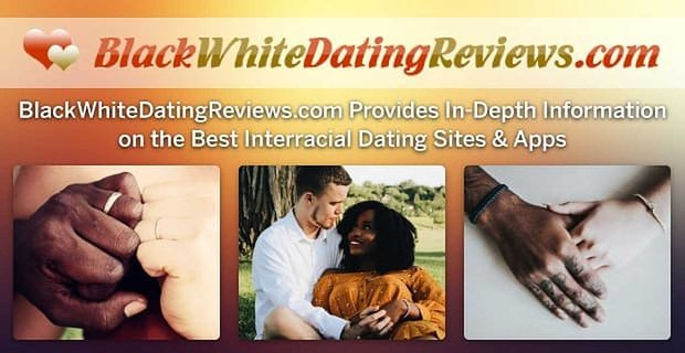 BlackWhiteDatingReviews.com Provides In-Depth Information on the Best Interracial Dating Sites & Apps