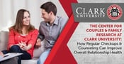 The Center for Couples & Family Research at Clark University: How Regular Checkups & Counseling Can Improve Overall Relationship Health