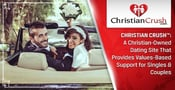 Christian Crush™: A Christian-Owned Dating Site That Provides Values-Based Support for Singles & Couples