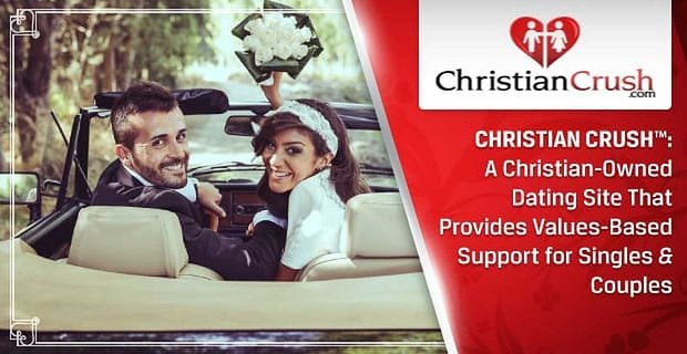 Christian Crush A Christian Owned Dating Site Provides Values Based Support