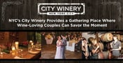 NYC's City Winery Provides a Gathering Place Where Wine-Loving Couples Can Savor the Moment