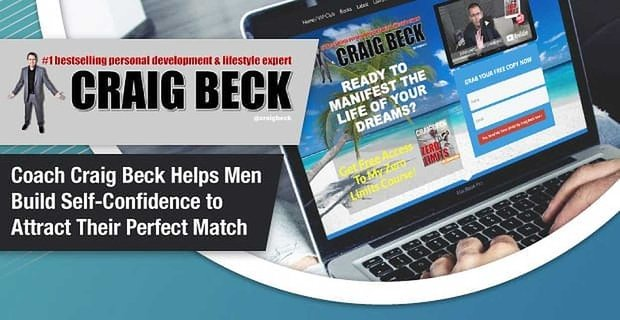 Personal Development Coach Craig Beck Helps Men Build Self-Confidence to Attract Their Perfect Match