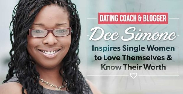 Dating Coach & Blogger Dee Simone Inspires Single Women to Love Themselves & Know Their Worth